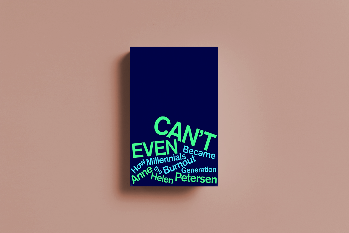 'Can't even: How millennials became the burnout generation' af Anne Helen Petersen, Houghton Mifflin, 2020